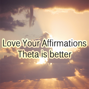 Love Your Affirmations Better in Theta