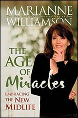 Age of Miracles: Embracing the New Midlife by Marianne Williamson