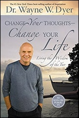 Change Your Thoughts - Change Your Life by Dr. Wayne W. Dyer